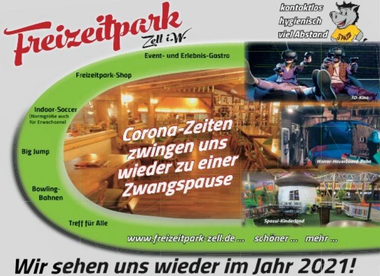 Corona-Zeiten zwingen uns wie- der zu einer Zwangspause. Wir se- hen uns wieder im Jahr 2021! www.freizeitpark-zell.de